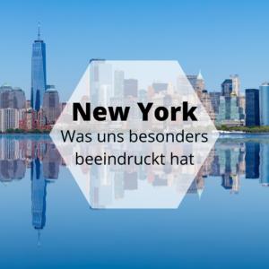Was uns an New York besonders beeindruckt hat