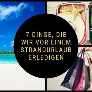 7 Dinge, die wir vor einem Strandurlaub erledigen
