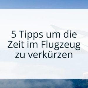 5 Tipps um die Zeit im Flugzeug zu verkürzen