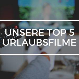 Unsere Top 5 Urlaubsfilme