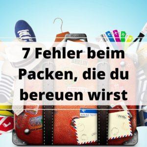 7 Fehler beim Packen, die du bereuen wirst