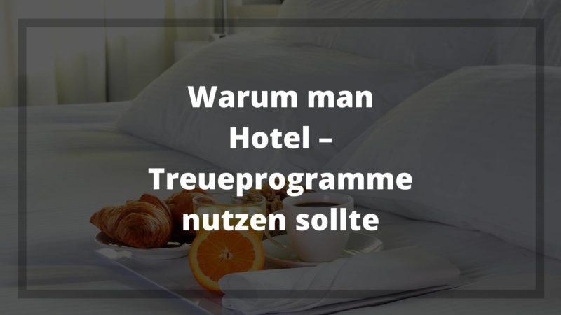 Warum man Hotel – Treueprogramme nutzen sollte