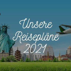 Unsere Reisepläne 2021