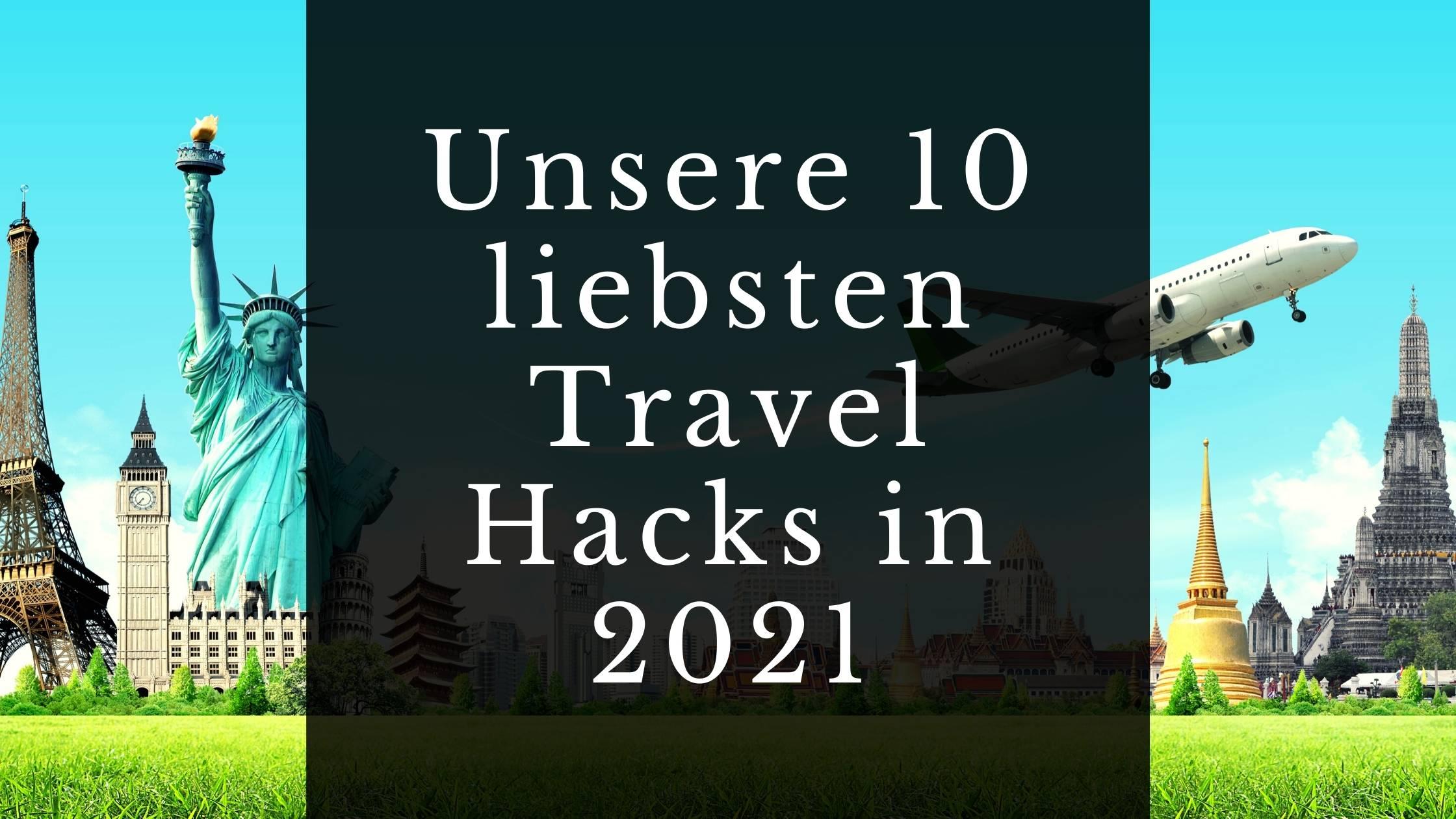 Unsere 10 liebsten Travel Hacks in 2021