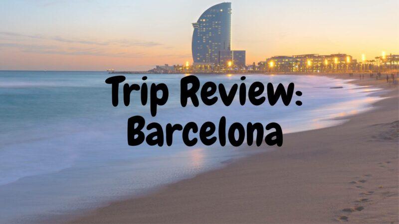 Trip Review: Barcelona